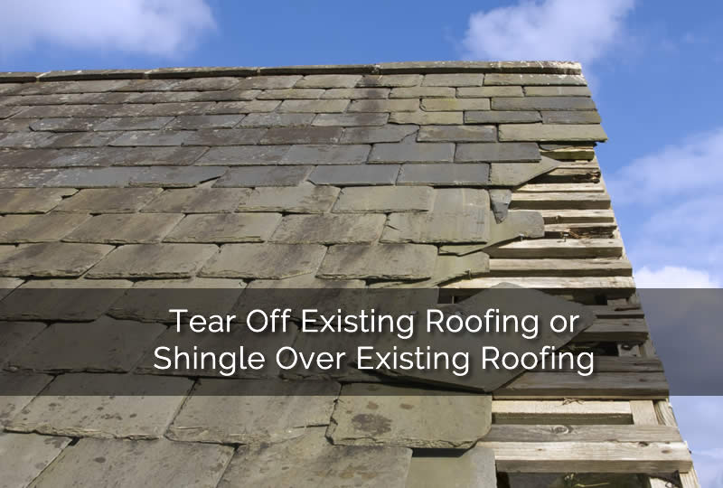 Tear Off Existing Roofing or Shingle Over Existing Roofing