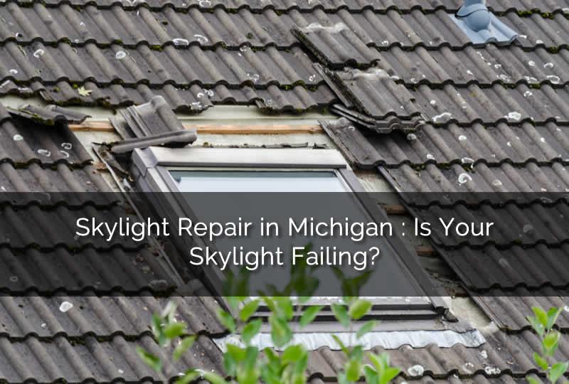 Skylight needing repair in Michigan