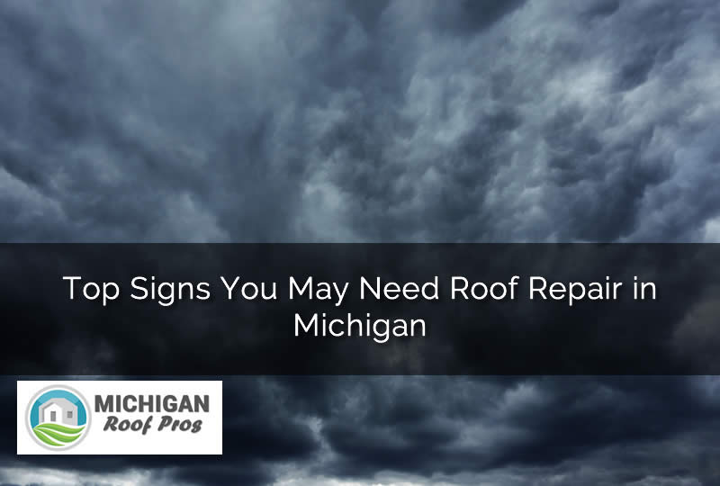 Top Signs You May Need Roof Repair in Michigan