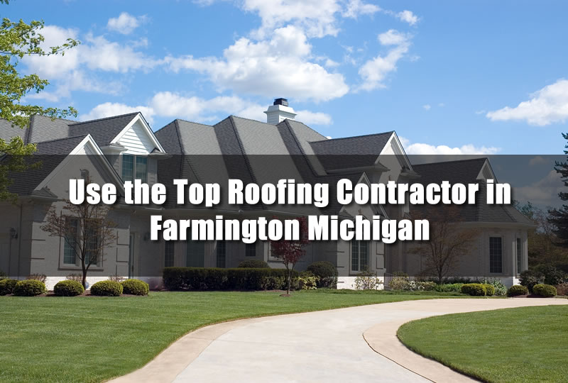 Use the Top Roofing Contractor in Farmington Michigan