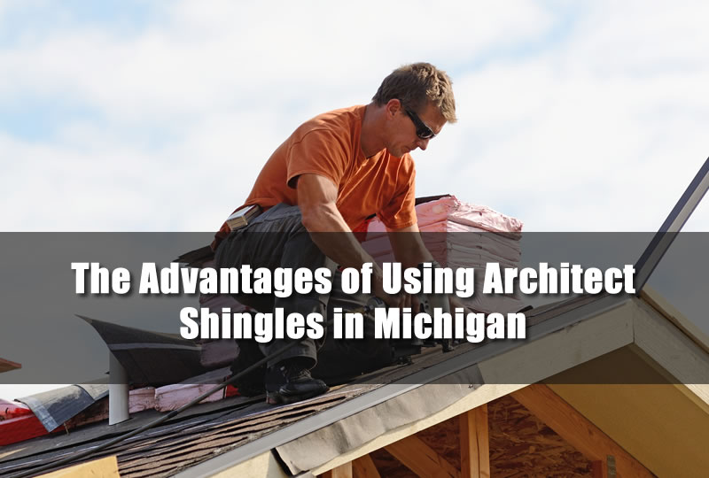 The Advantages of Using Architect Shingles in Michigan