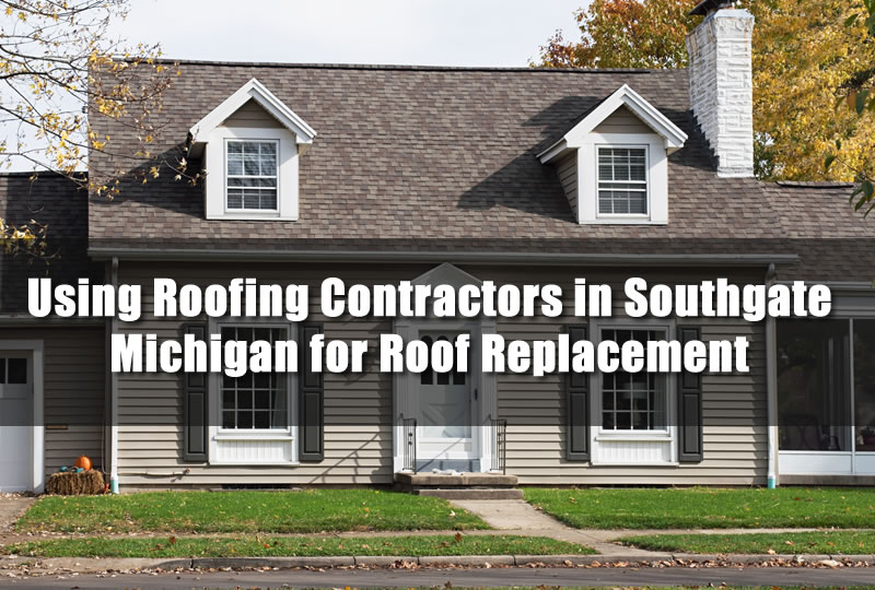 Using Roofing Contractors in Southgate Michigan for Roof Replacement
