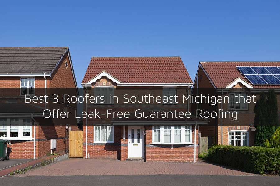 Best 3 Roofers in Southeast Michigan that Offer Leak-Free Guarantee Roofing